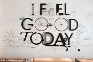 feel good today.