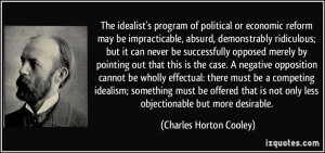 The idealist's program of political or economic reform may be ...