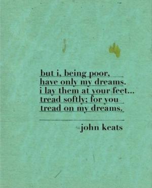 Keats Love Quotes | ... dreams. I lay them at your... | John Keats ...
