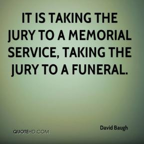 ... taking the jury to a memorial service, taking the jury to a funeral