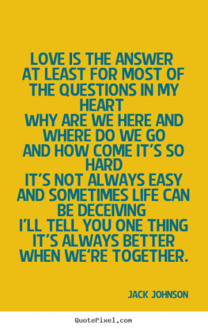 Love quote - Love is the answer at least for most of the questions in ...