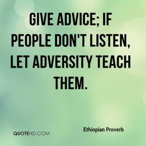 Ethiopian Proverb - Give advice; if people don't listen, let adversity ...