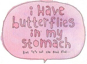 have butterflies in my stomach, but it's not the good kind...