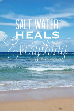 Salt Water Heals Everything inspirational beach quote http:/www ...