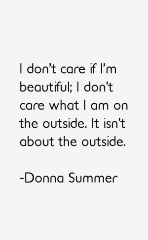 don't care if I'm beautiful; I don't care what I am on the outside ...