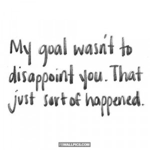 My Goal Wasnt To Disappoint You Picture