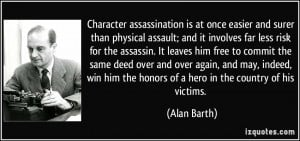 Character assassination is at once easier and surer than physical ...