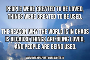 People were created to be loved, things were created to be used, The ...