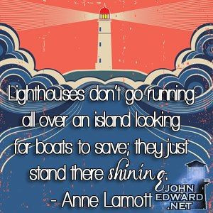 lighthouses don't go running all over an island looking for boats to ...