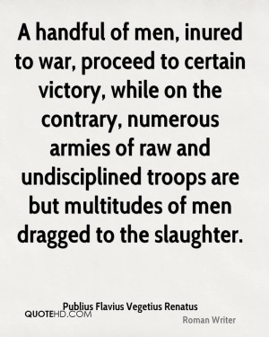 handful of men, inured to war, proceed to certain victory, while on ...