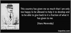 This country has given me so much that I am only too happy to be ...