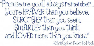 Promise me you'll always remember... you're braver than you believe ...