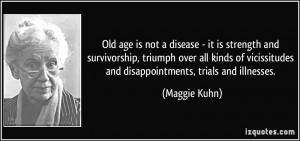 ... vicissitudes and disappointments, trials and illnesses. - Maggie Kuhn