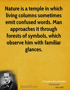 Nature is a temple in which living columns sometimes emit confused ...