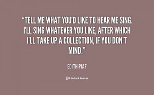 quote-Edith-Piaf-tell-me-what-youd-like-to-hear-57503.png