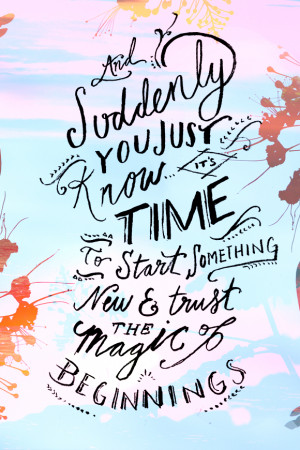 """... something new and trust the magic of beginnings."""" -Meister Eckhart"""