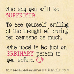 You will be surprised to see yourself caring for someone so much