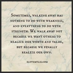 ... We walk away not because we want others to realize our worth and value