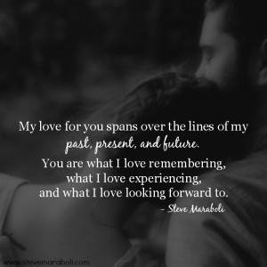 my past present and future quote by steve maraboli my love for you ...