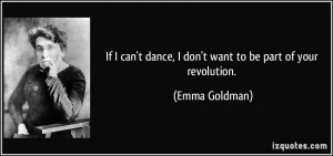 If I can't dance, I don't want to be part of your revolution. - Emma ...
