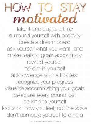 How To Stay Motivated Take It One Day At A Time Surround Yourself With ...