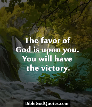The Favor Of God Is Upon You. You Will Have The Victory.