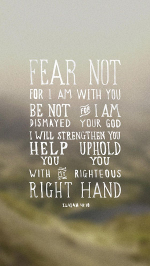 Fear not...He is with us!