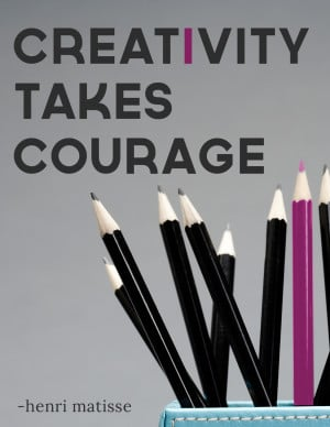 Creativity Takes Courage- Creativity Quote From Matisse