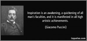 Inspiration is an awakening, a quickening of all man's faculties, and ...