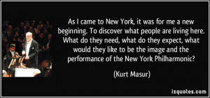 to New York, it was for me a new beginning. To discover what people ...