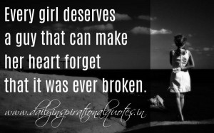 ... that can make her heart forget that it was ever broken. ~ Anonymous
