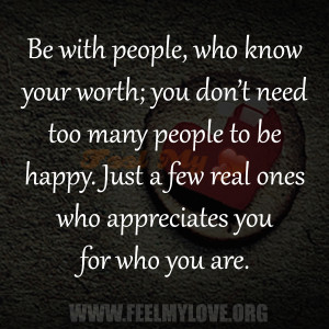 Be-with-people-who-know-your-worth-you-don't-need-too-many-people-to ...