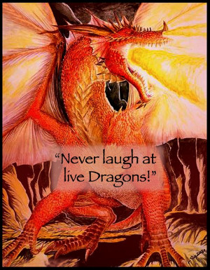 Never Laugh At Live Dragons ~ Quote ~ J R R Tolkien ~