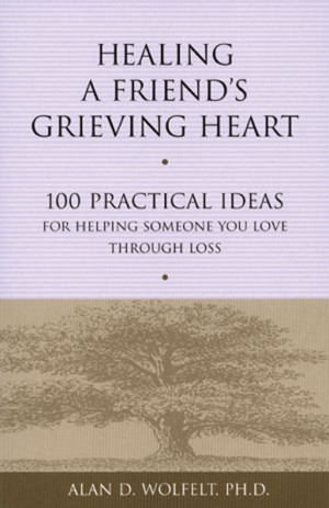 Healing A Friends Grieving Heart: 100 Practical Ideas for Helping ...