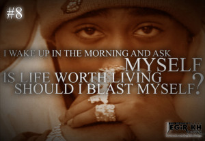 wake up in the morning and ask myself; is life worth living ...