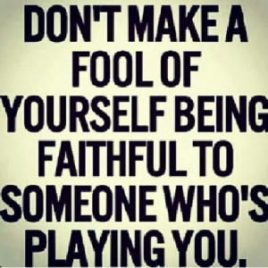 Don't make a fool of yourself. ..
