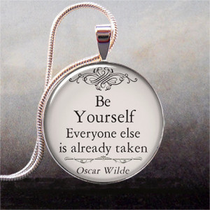 Oscar Wilde - Be Yourself quote pendant, quote necklace charm, funny ...