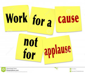 The saying Work for a Cause Not for Applause on yellow sticky notes ...