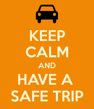 Keep Calm and Have a Safe Trip