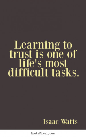 Make picture quotes about life - Learning to trust is one of life's ...