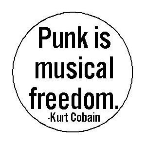 PUNK IS MUSICAL FREEDOM Kurt Cobain Quote Pinback Button 1.25