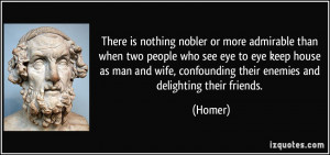 nobler or more admirable than when two people who see eye to eye ...