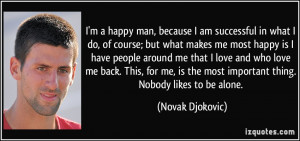 happy man, because I am successful in what I do, of course; but ...