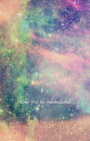... , Take Me To Neverland Tumblr , Take Me To Neverland Quotes