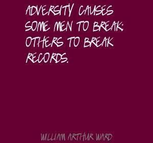 William Arthur Ward Adversity causes some men to break; Quote