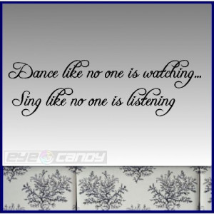 Dance like, Sing like....Wall Words Lettering Quotes Sayings
