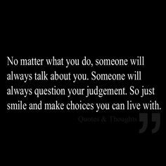 ... your judgement. So just smile and make choices you can live with. More