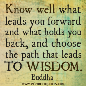 Buddha quotes, Know well what leads you forward and what holds you ...