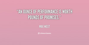 """An ounce of performance is worth pounds of promises."""""""