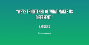 quote-Anne-Rice-were-frightened-of-what-makes-us-different-90037.png